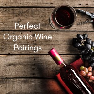 Perfect Organic Wine Pairings